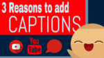 Top 3 Reasons to Add YouTube CC Captions To Your Videos