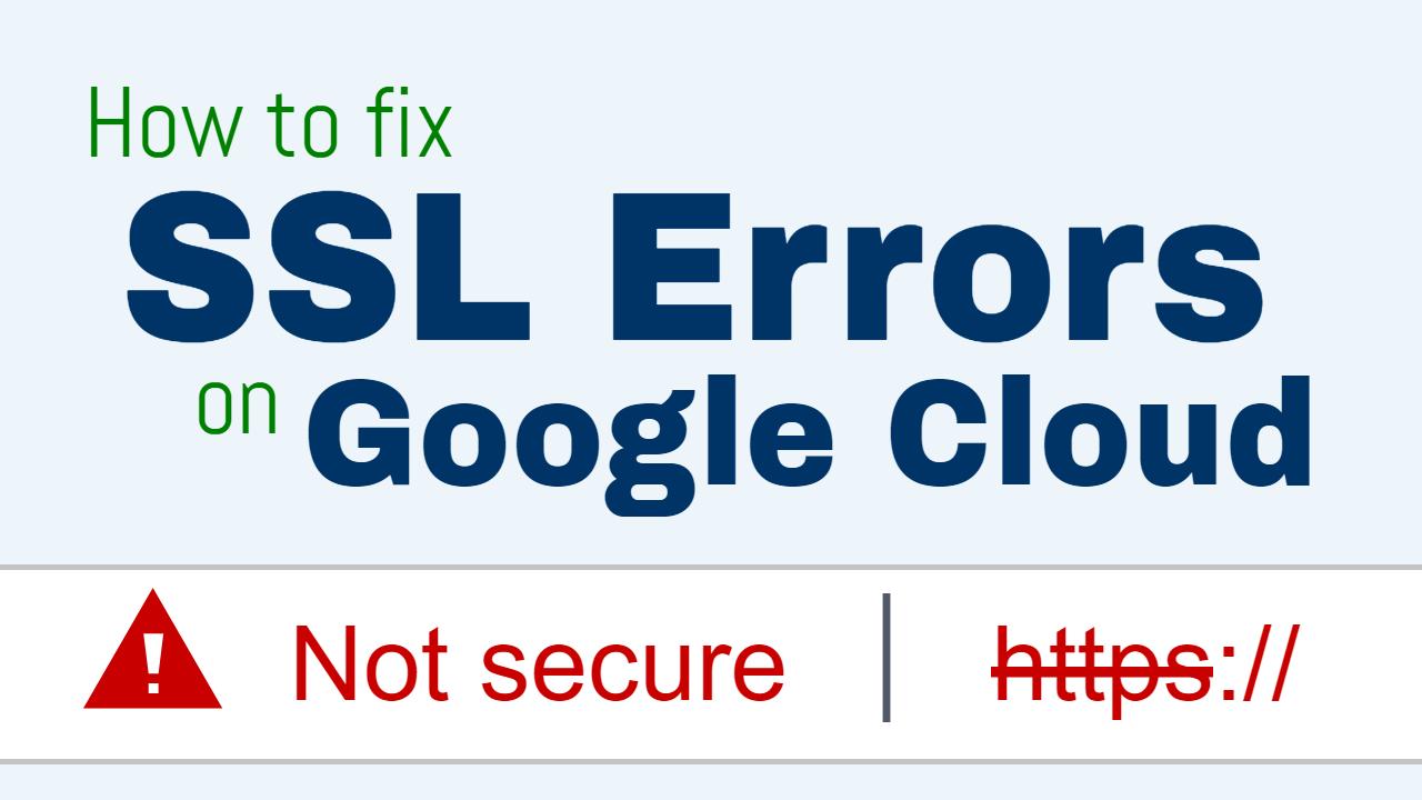 ssl certificate errors on google cloud